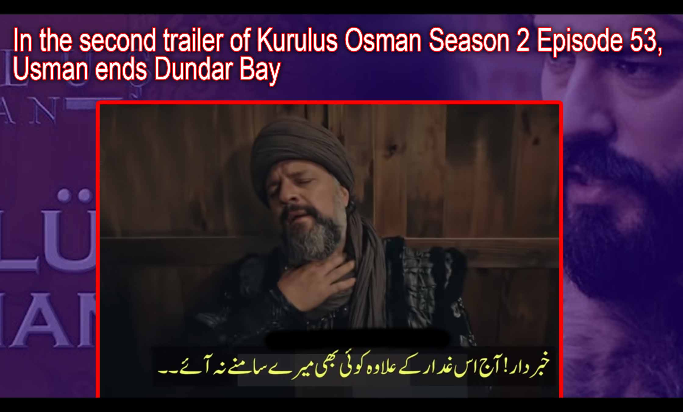 Osman Finishes Dundar Bey In the second trailer of Kurulus Osman Season 2 Episode 53