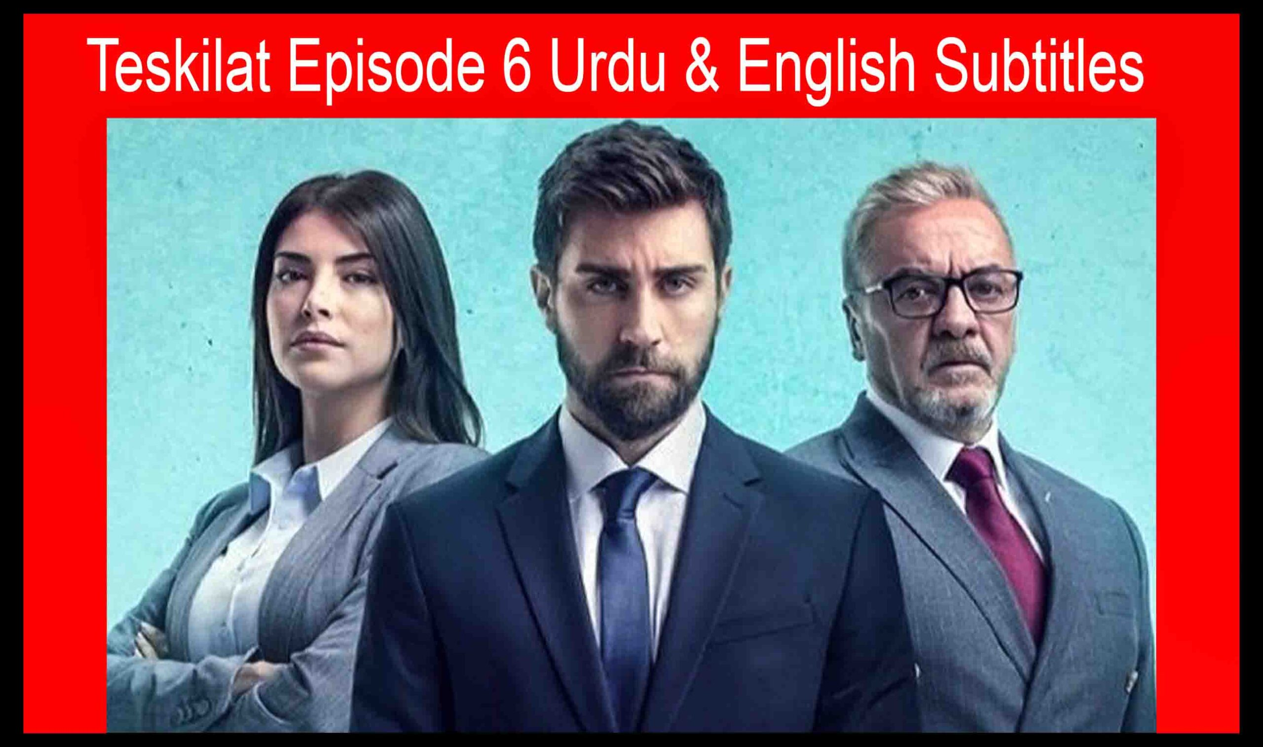 Teskilat Episode 6 Urdu & English Subtitles