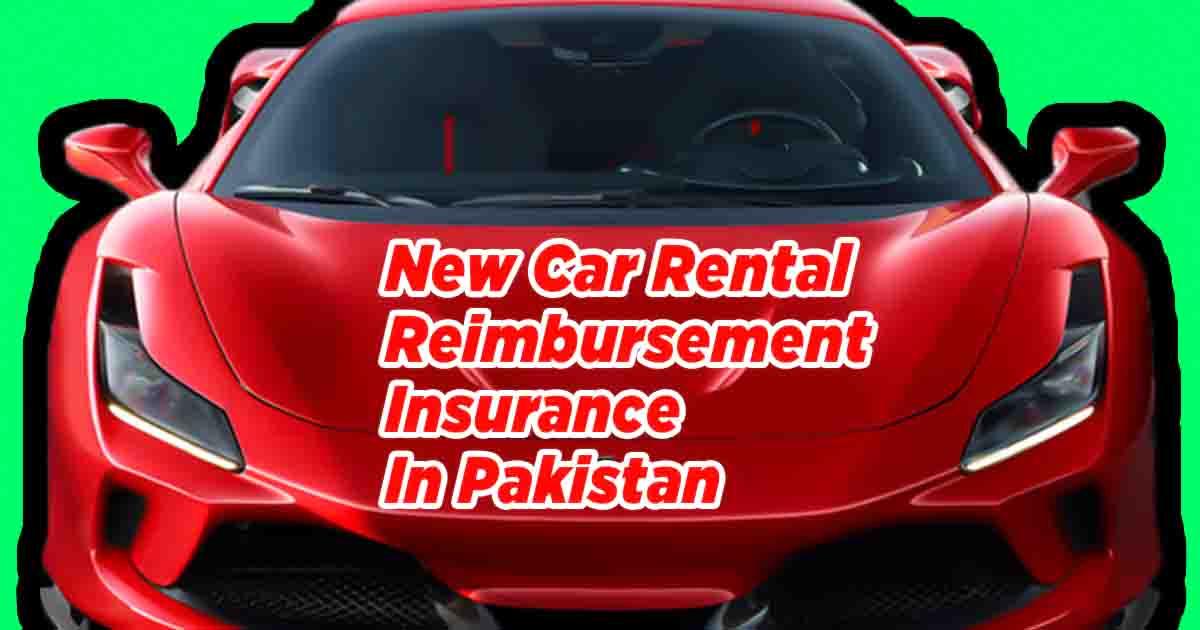 New Car Rental Reimbursement Insurance In Pakistan