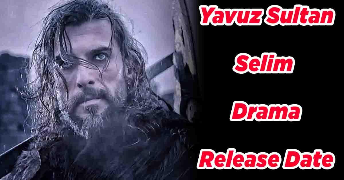 Yavuz Sultan Selim Drama Release Date